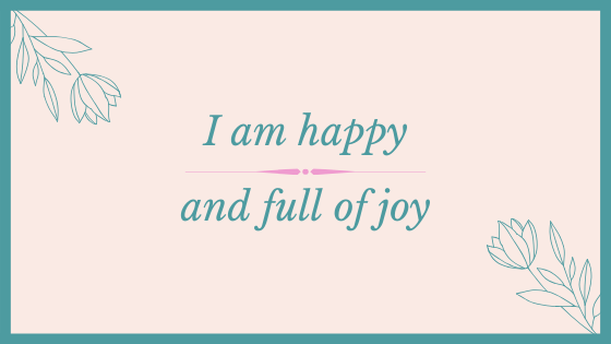 Affirmation: I am happy and full of joy
