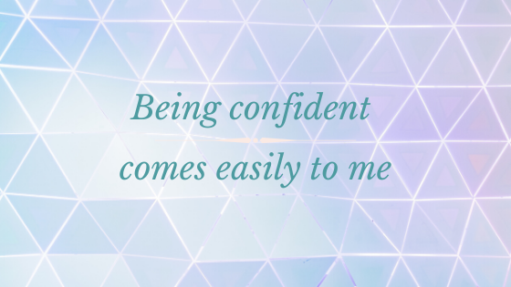 Self-love affirmation: Being confident comes easily to me