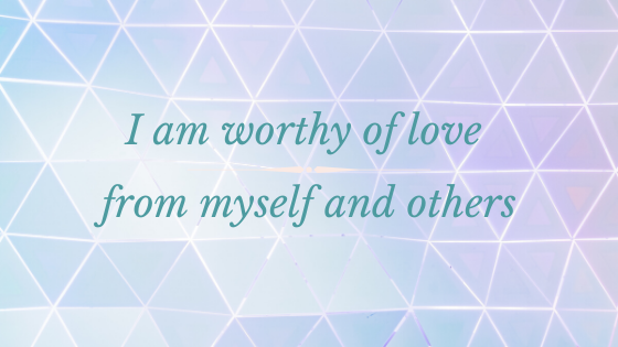 Self-Love affirmation - I am worthy of love from myself and others